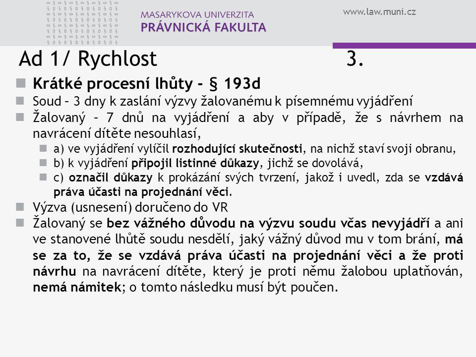 www.law.muni.cz Ad 1/ Rychlost 3. Krátké procesní lhůty - § 193d Soud – 3 dny k zaslání výzvy žalovanému k písemnému vyjádření Žalovaný – 7 dnů na vyj