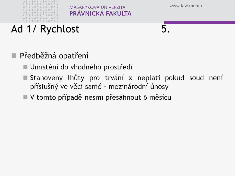 www.law.muni.cz Ad 1/ Rychlost 5. Předběžná opatření Umístění do vhodného prostředí Stanoveny lhůty pro trvání x neplatí pokud soud není příslušný ve
