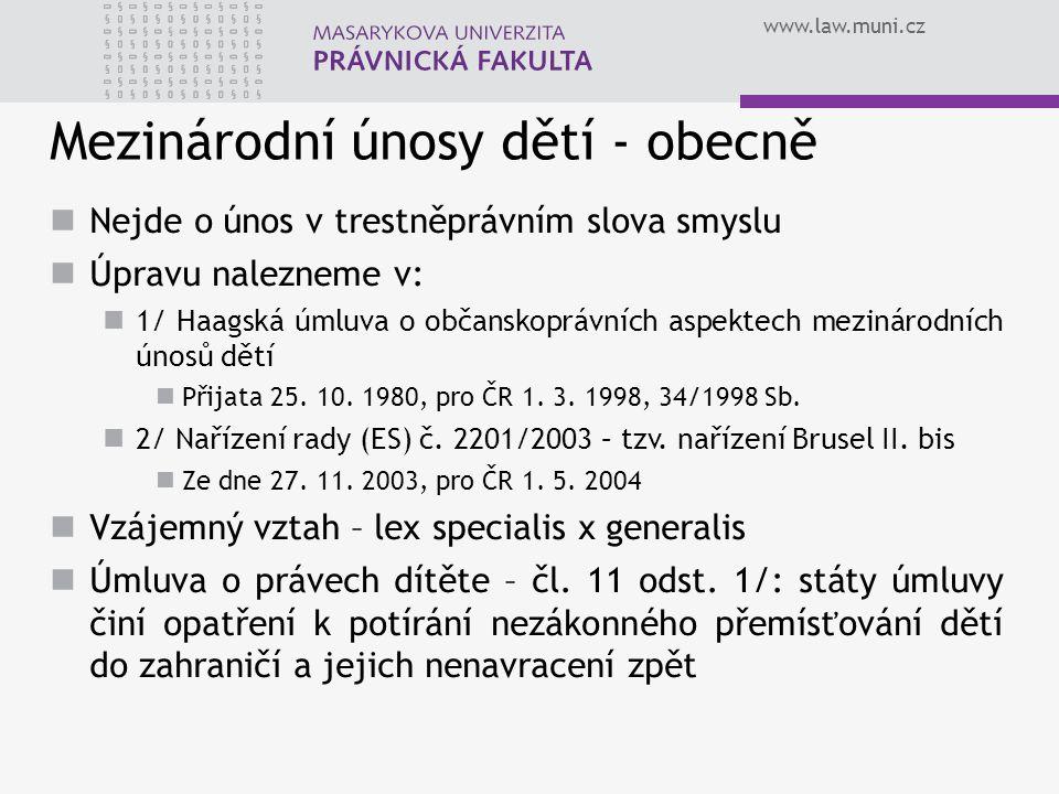 www.law.muni.cz Mezinárodní únosy dětí - obecně Nejde o únos v trestněprávním slova smyslu Úpravu nalezneme v: 1/ Haagská úmluva o občanskoprávních as