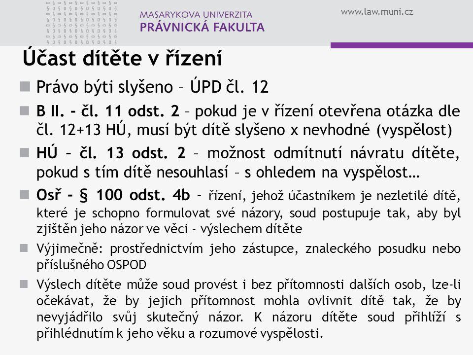 www.law.muni.cz Účast dítěte v řízení Právo býti slyšeno – ÚPD čl. 12 B II. - čl. 11 odst. 2 – pokud je v řízení otevřena otázka dle čl. 12+13 HÚ, mus