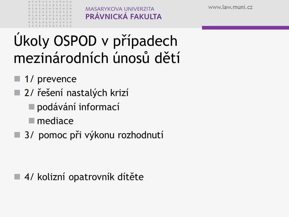 www.law.muni.cz Úkoly OSPOD v případech mezinárodních únosů dětí 1/ prevence 2/ řešení nastalých krizí podávání informací mediace 3/pomoc při výkonu r