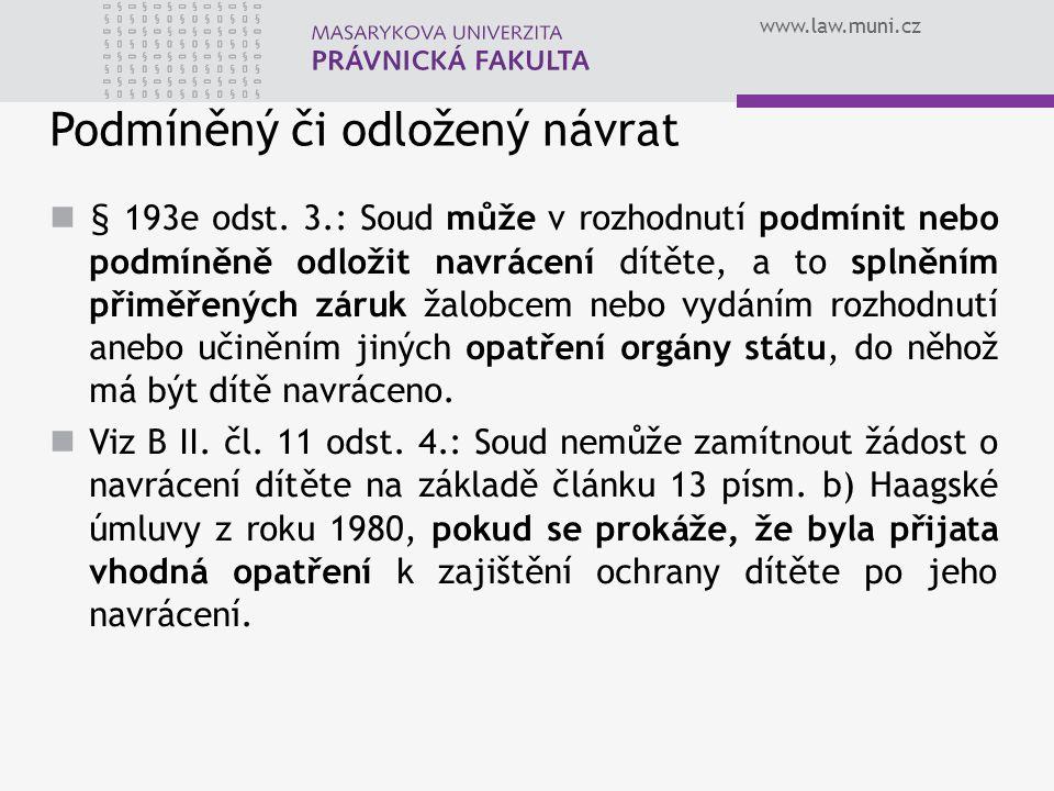www.law.muni.cz Podmíněný či odložený návrat § 193e odst. 3.: Soud může v rozhodnutí podmínit nebo podmíněně odložit navrácení dítěte, a to splněním p