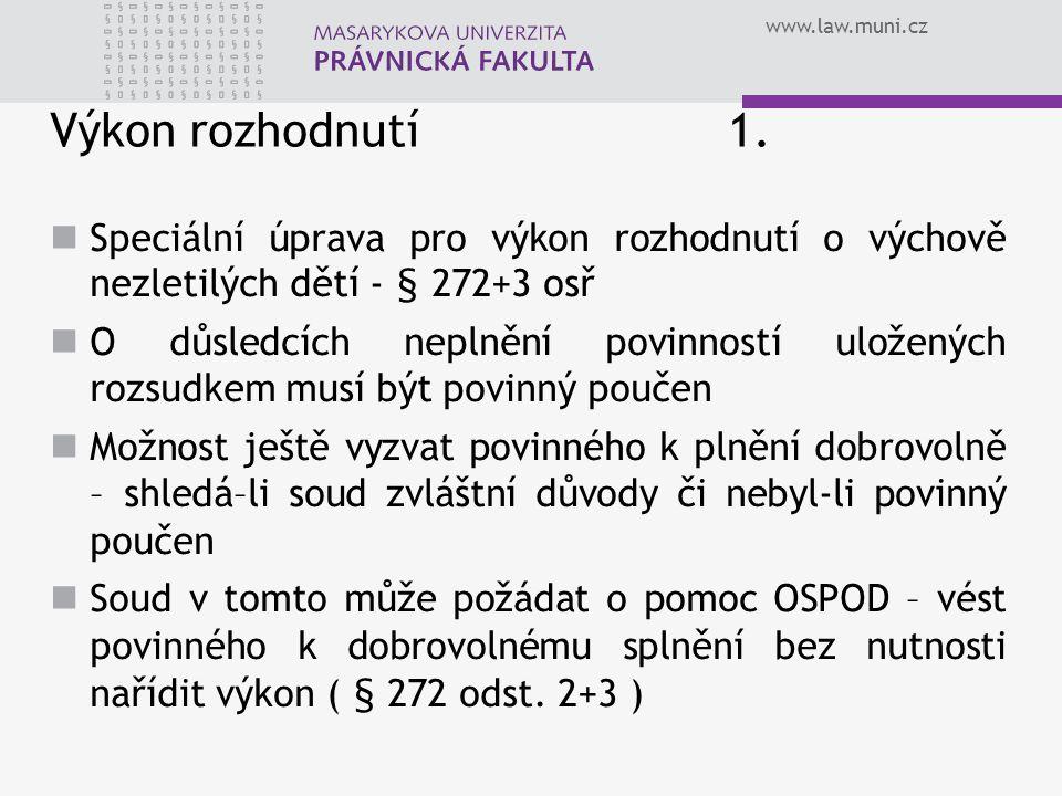 www.law.muni.cz Výkon rozhodnutí 1. Speciální úprava pro výkon rozhodnutí o výchově nezletilých dětí - § 272+3 osř O důsledcích neplnění povinností ul