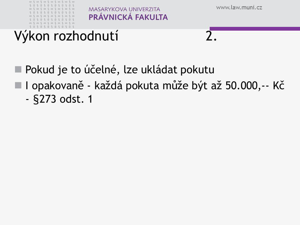 www.law.muni.cz Výkon rozhodnutí 2. Pokud je to účelné, lze ukládat pokutu I opakovaně - každá pokuta může být až 50.000,-- Kč - §273 odst. 1