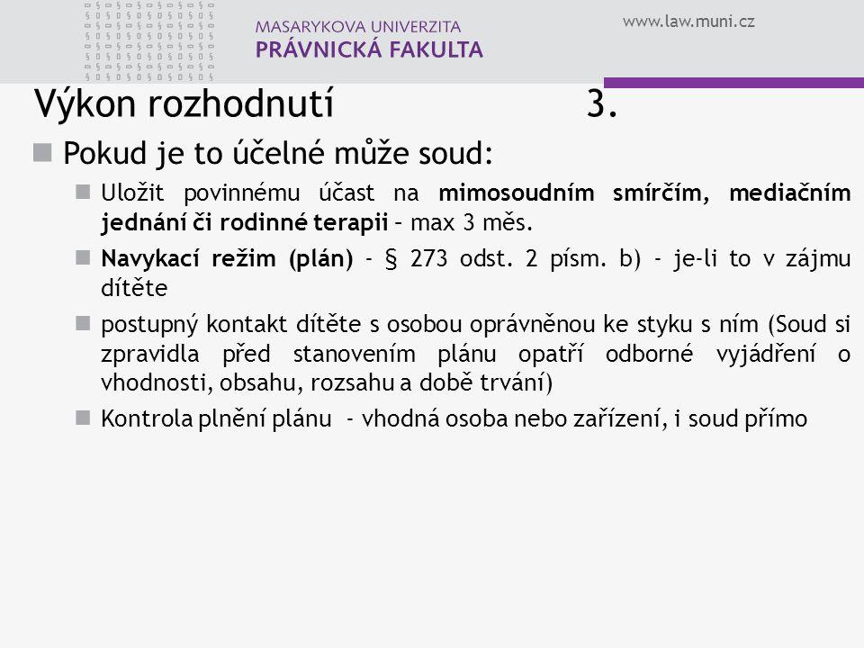 www.law.muni.cz Výkon rozhodnutí 3. Pokud je to účelné může soud: Uložit povinnému účast na mimosoudním smírčím, mediačním jednání či rodinné terapii