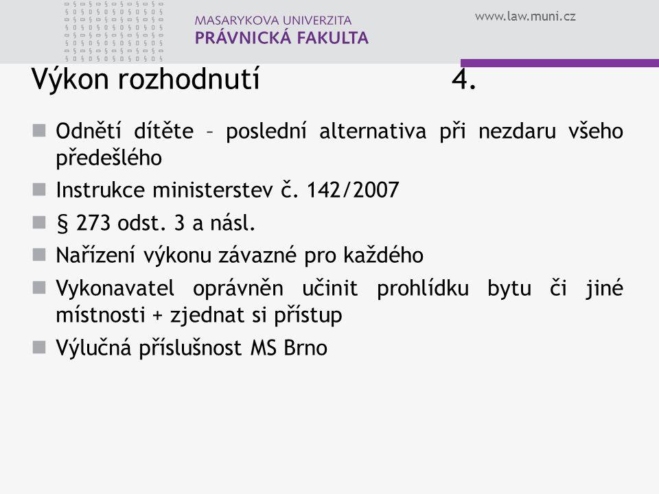 www.law.muni.cz Výkon rozhodnutí 4. Odnětí dítěte – poslední alternativa při nezdaru všeho předešlého Instrukce ministerstev č. 142/2007 § 273 odst. 3