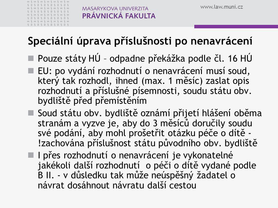 www.law.muni.cz Speciální úprava příslušnosti po nenavrácení Pouze státy HÚ – odpadne překážka podle čl. 16 HÚ EU: po vydání rozhodnutí o nenavrácení