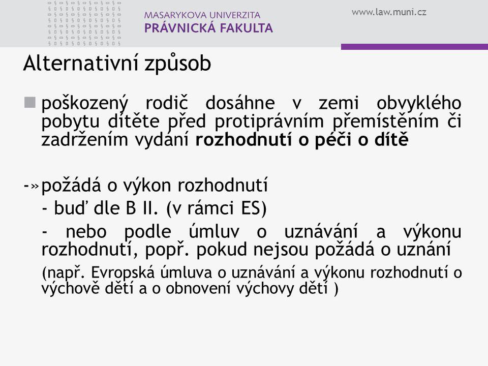 www.law.muni.cz Alternativní způsob poškozený rodič dosáhne v zemi obvyklého pobytu dítěte před protiprávním přemístěním či zadržením vydání rozhodnut