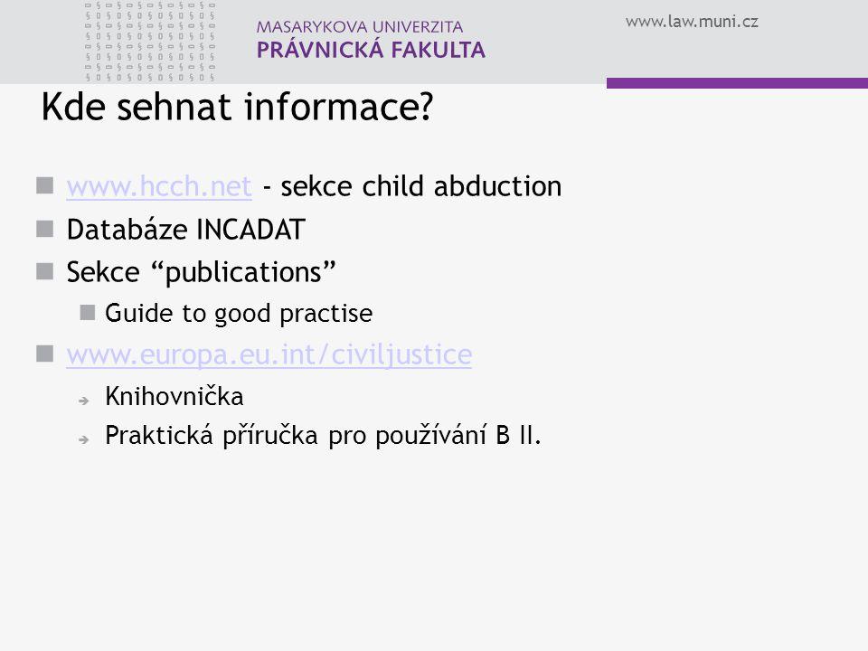 """www.law.muni.cz Kde sehnat informace? www.hcch.net - sekce child abduction www.hcch.net Databáze INCADAT Sekce """"publications"""" Guide to good practise w"""