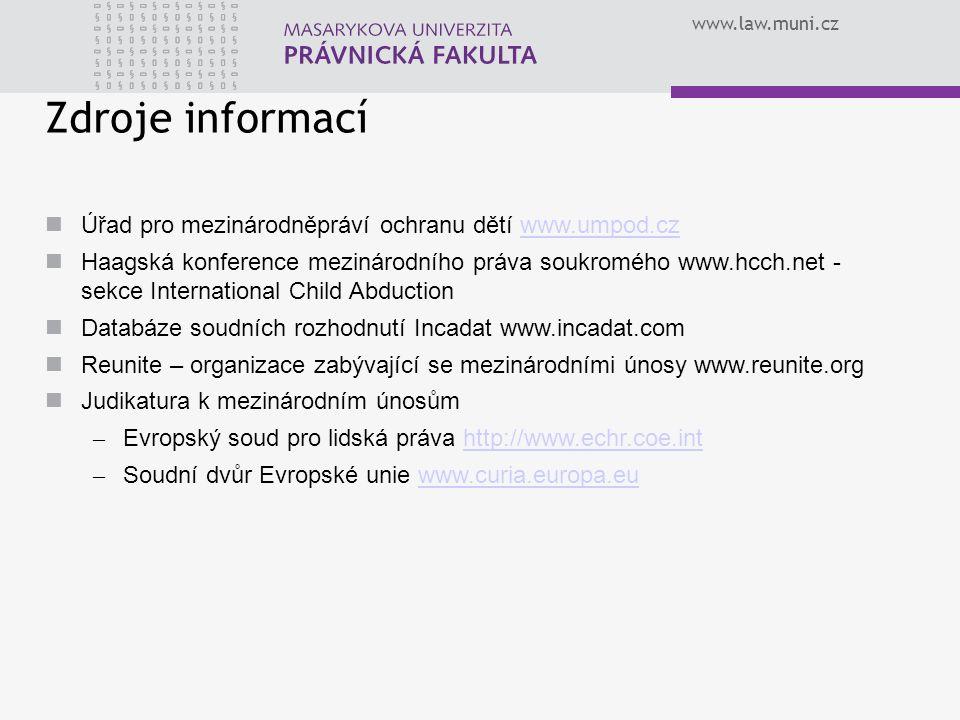 www.law.muni.cz Zdroje informací Úřad pro mezinárodněpráví ochranu dětí www.umpod.czwww.umpod.cz Haagská konference mezinárodního práva soukromého www