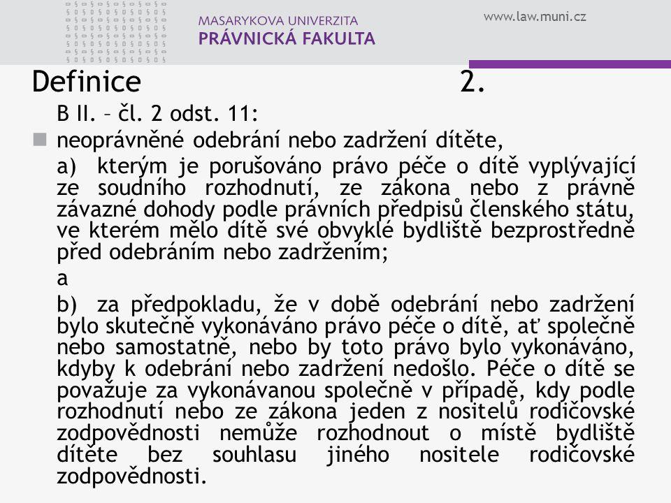 www.law.muni.cz Definice2. B II. – čl. 2 odst. 11: neoprávněné odebrání nebo zadržení dítěte, a)kterým je porušováno právo péče o dítě vyplývající ze