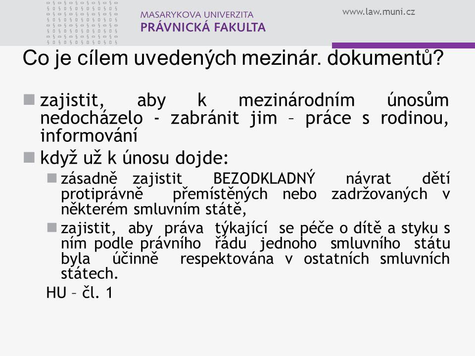 www.law.muni.cz Co je cílem uvedených mezinár. dokumentů? zajistit, aby k mezinárodním únosům nedocházelo - zabránit jim – práce s rodinou, informován