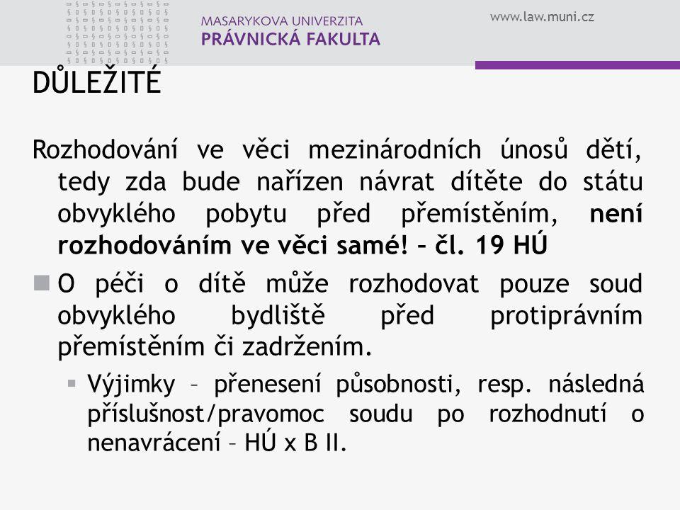 www.law.muni.cz DŮLEŽITÉ Rozhodování ve věci mezinárodních únosů dětí, tedy zda bude nařízen návrat dítěte do státu obvyklého pobytu před přemístěním,