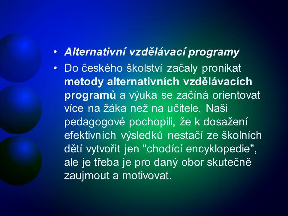 Alternativní vzdělávací programy Do českého školství začaly pronikat metody alternativních vzdělávacích programů a výuka se začíná orientovat více na žáka než na učitele.