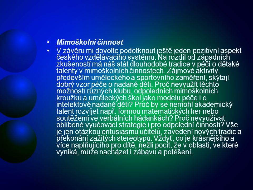 Mimoškolní činnost V závěru mi dovolte podotknout ještě jeden pozitivní aspekt českého vzdělávacího systému. Na rozdíl od západních zkušeností má náš