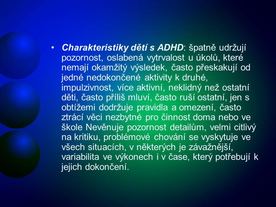 Charakteristiky dětí s ADHD: špatně udržují pozornost, oslabená vytrvalost u úkolů, které nemají okamžitý výsledek, často přeskakují od jedné nedokonč