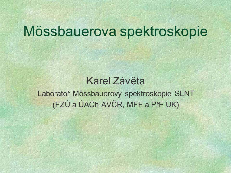Mössbauerova spektroskopie Karel Závěta Laboratoř Mössbauerovy spektroskopie SLNT (FZÚ a ÚACh AVČR, MFF a PřF UK)
