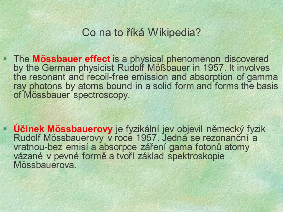 Co na to říká Wikipedia? §The Mössbauer effect is a physical phenomenon discovered by the German physicist Rudolf Mößbauer in 1957. It involves the re