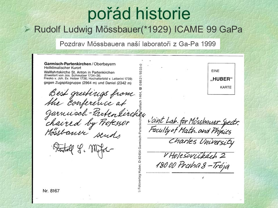 pořád historie  Rudolf Ludwig Mössbauer(*1929) ICAME 99 GaPa Pozdrav Mössbauera naší laboratoři z Ga-Pa 1999