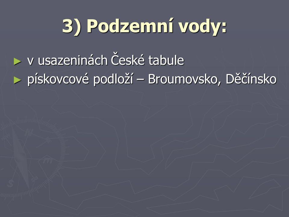 3) Podzemní vody: ► v usazeninách České tabule ► pískovcové podloží – Broumovsko, Děčínsko
