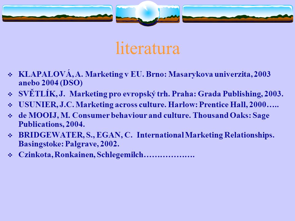 literatura  KLAPALOVÁ, A. Marketing v EU.