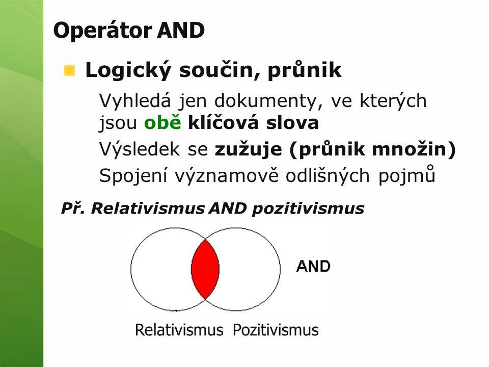 Operátor AND Logický součin, průnik Vyhledá jen dokumenty, ve kterých jsou obě klíčová slova Výsledek se zužuje (průnik množin) Spojení významově odlišných pojmů Př.