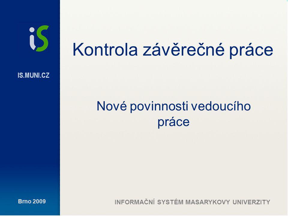 Brno 2009 INFORMAČNÍ SYSTÉM MASARYKOVY UNIVERZITY Školitel – archiv nezaložen