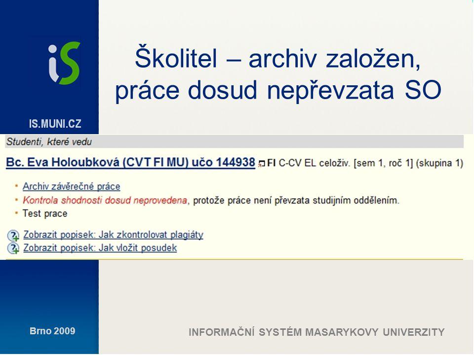 Brno 2009 INFORMAČNÍ SYSTÉM MASARYKOVY UNIVERZITY Archiv – práce dosud nepřevzata SO