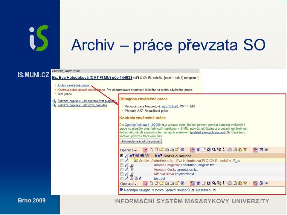 Brno 2009 INFORMAČNÍ SYSTÉM MASARYKOVY UNIVERZITY Nové povinnosti odpovídá za kontrolu rozsahu částí práce, které v souladu s čl.