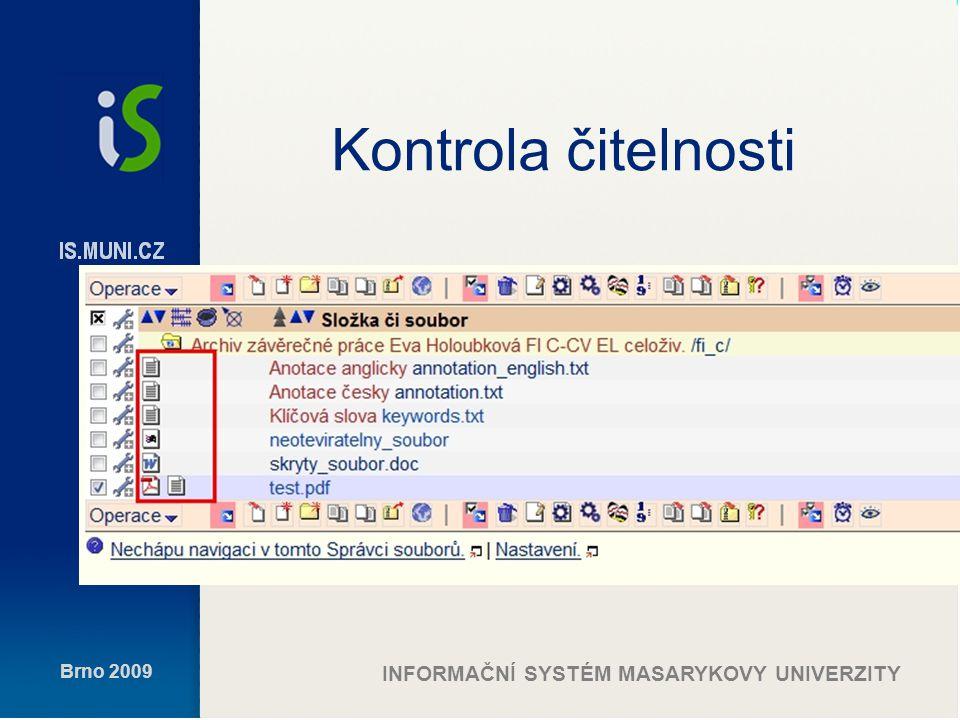 Brno 2009 INFORMAČNÍ SYSTÉM MASARYKOVY UNIVERZITY Kontrola aplikací pro odhalování plagiátů