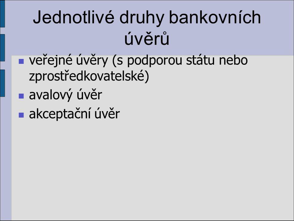 Jednotlivé druhy bankovních úvěrů veřejné úvěry (s podporou státu nebo zprostředkovatelské) avalový úvěr akceptační úvěr