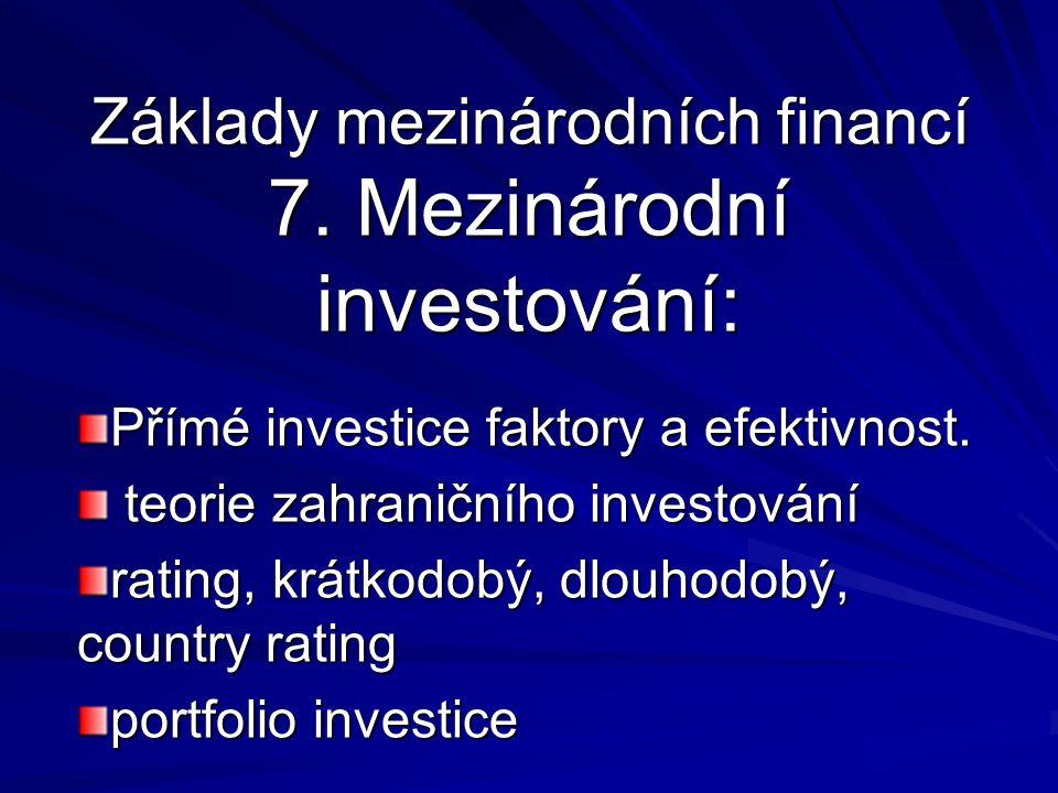 Základy mezinárodních financí 7. Mezinárodní investování: Přímé investice faktory a efektivnost.