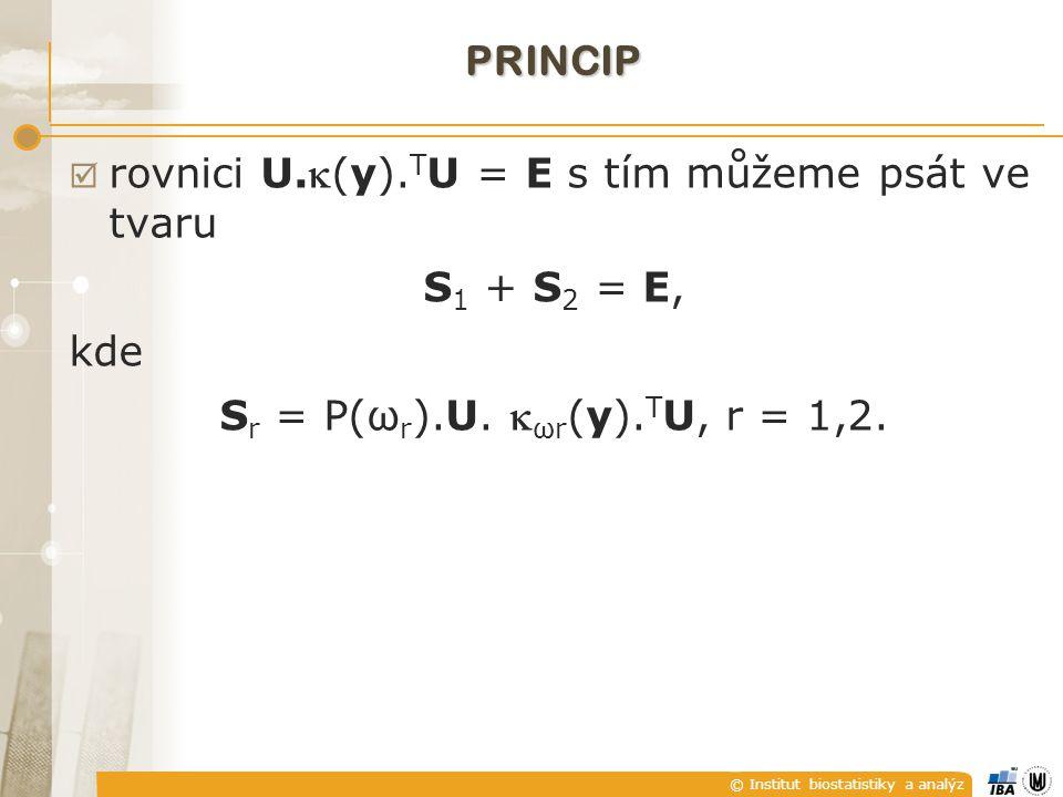 © Institut biostatistiky a analýz  rovnici U.(y). T U = E s tím můžeme psát ve tvaru S 1 + S 2 = E, kde S r = P(ω r ).U.  ωr (y). T U, r = 1,2. PRI