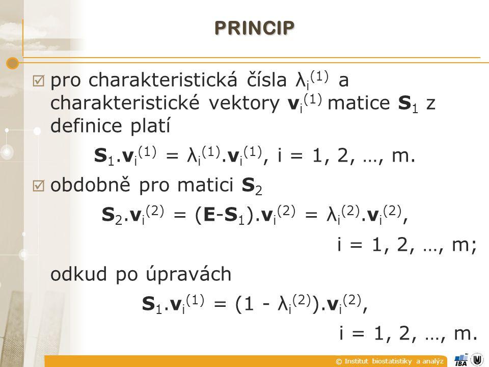 © Institut biostatistiky a analýz  pro charakteristická čísla λ i (1) a charakteristické vektory v i (1) matice S 1 z definice platí S 1.v i (1) = λ i (1).v i (1), i = 1, 2, …, m.