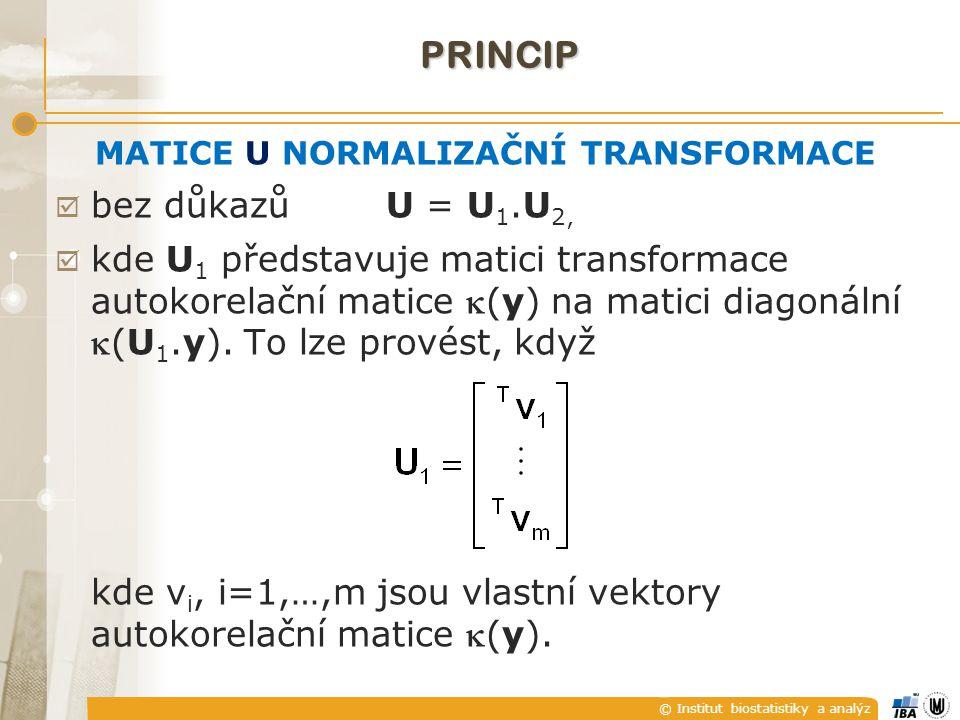 © Institut biostatistiky a analýz MATICE U NORMALIZAČNÍ TRANSFORMACE  bez důkazů U = U 1.U 2,  kde U 1 představuje matici transformace autokorelační matice (y) na matici diagonální (U 1.y).