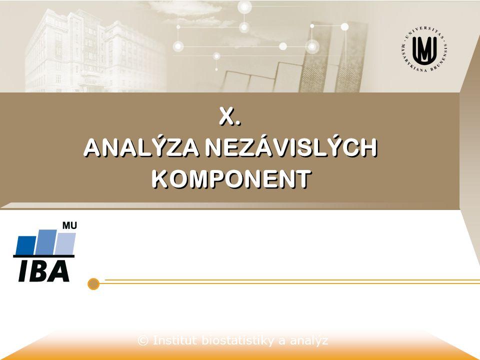 © Institut biostatistiky a analýz X. ANALÝZA NEZÁVISLÝCH KOMPONENT