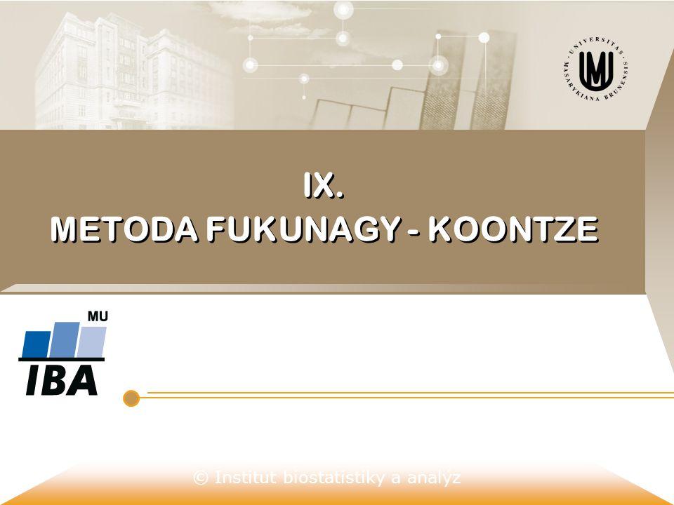 © Institut biostatistiky a analýz IX. METODA FUKUNAGY - KOONTZE