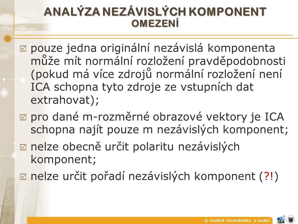 © Institut biostatistiky a analýz  pouze jedna originální nezávislá komponenta může mít normální rozložení pravděpodobnosti (pokud má více zdrojů nor