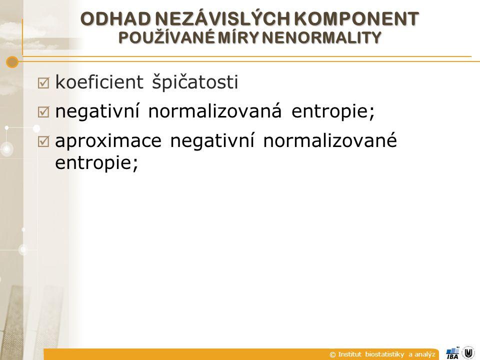 © Institut biostatistiky a analýz ODHAD NEZÁVISLÝCH KOMPONENT POU Ž ÍVANÉ MÍRY NENORMALITY  koeficient špičatosti  negativní normalizovaná entropie;  aproximace negativní normalizované entropie;