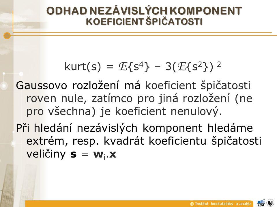 © Institut biostatistiky a analýz ODHAD NEZÁVISLÝCH KOMPONENT KOEFICIENT ŠPI Č ATOSTI kurt(s) = E {s 4 } – 3( E {s 2 }) 2 Gaussovo rozložení má koeficient špičatosti roven nule, zatímco pro jiná rozložení (ne pro všechna) je koeficient nenulový.