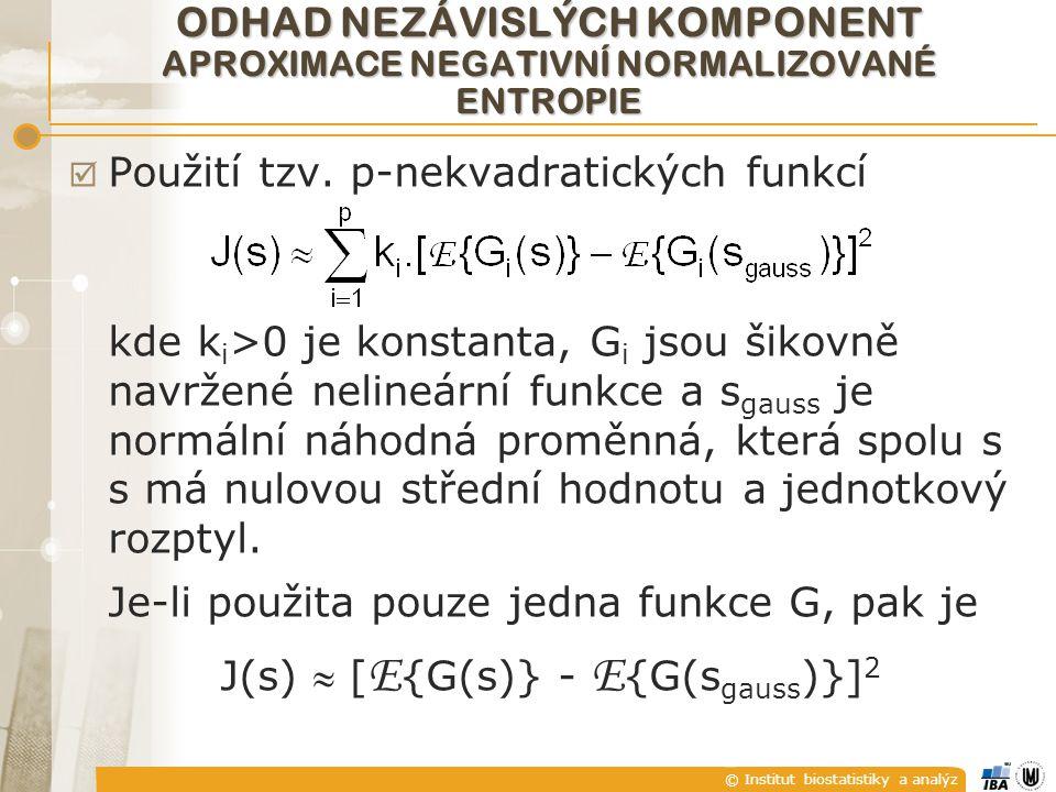 © Institut biostatistiky a analýz  Použití tzv. p-nekvadratických funkcí kde k i >0 je konstanta, G i jsou šikovně navržené nelineární funkce a s gau