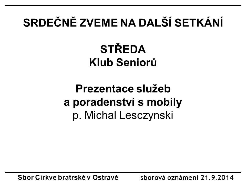 SRDEČNĚ ZVEME NA DALŠÍ SETKÁNÍ STŘEDA Klub Seniorů Prezentace služeb a poradenství s mobily p.
