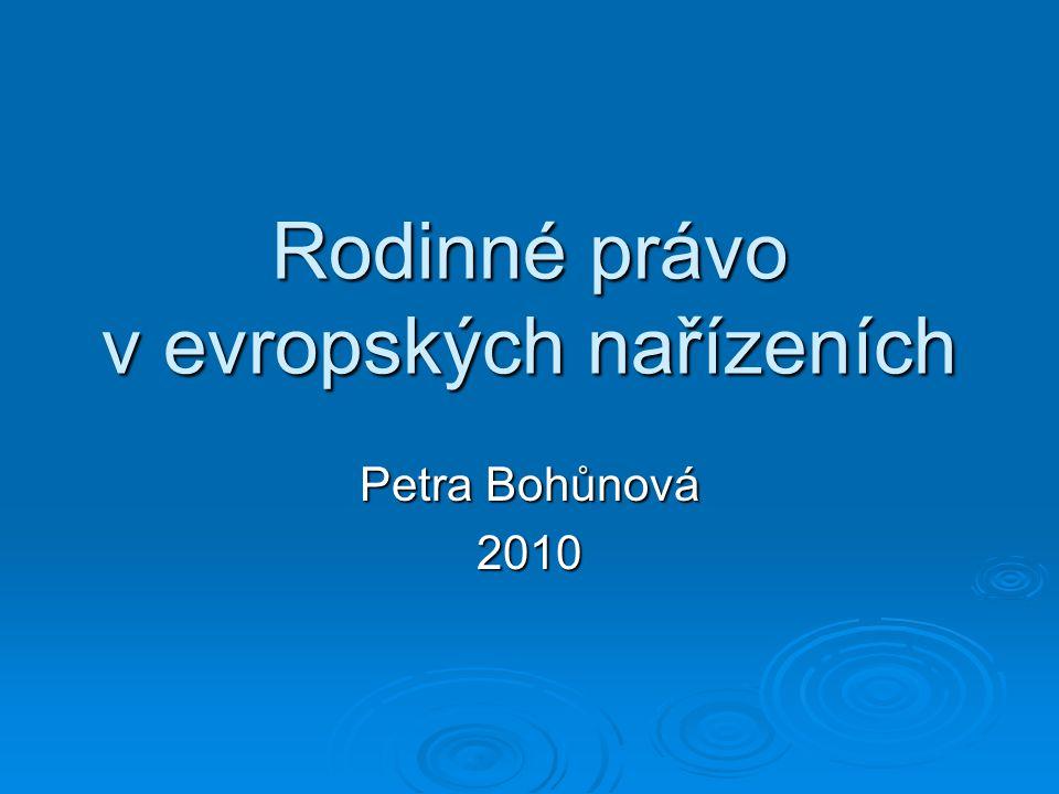 Rodinné právo v evropských nařízeních Petra Bohůnová 2010