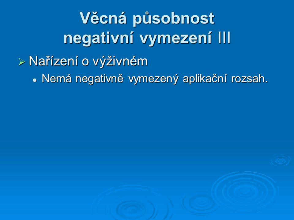 Věcná působnost negativní vymezení III  Nařízení o výživném Nemá negativně vymezený aplikační rozsah.