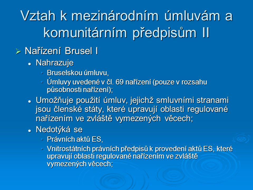 Vztah k mezinárodním úmluvám a komunitárním předpisům II  Nařízení Brusel I Nahrazuje Nahrazuje Bruselskou úmluvu,Bruselskou úmluvu, Úmluvy uvedené v čl.