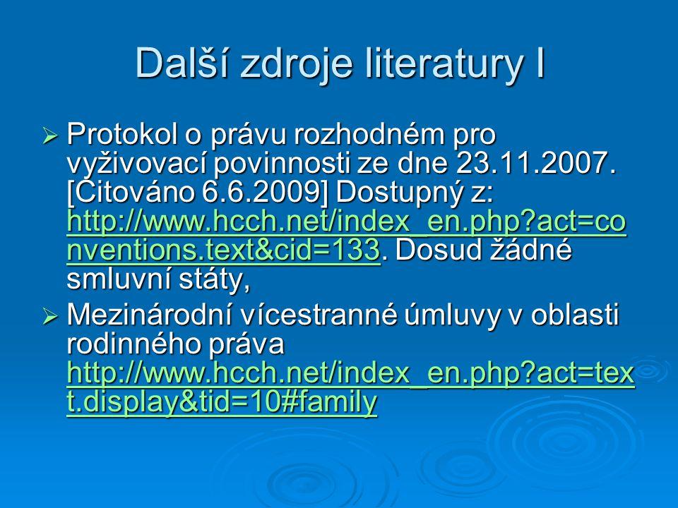 Další zdroje literatury I  Protokol o právu rozhodném pro vyživovací povinnosti ze dne 23.11.2007.