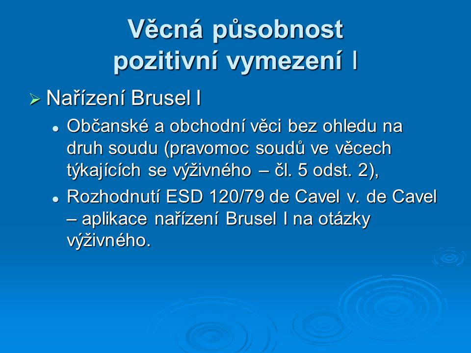 Věcná působnost pozitivní vymezení I  Nařízení Brusel I Občanské a obchodní věci bez ohledu na druh soudu (pravomoc soudů ve věcech týkajících se výživného – čl.