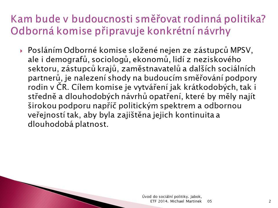  Posláním Odborné komise složené nejen ze zástupců MPSV, ale i demografů, sociologů, ekonomů, lidí z neziskového sektoru, zástupců krajů, zaměstnavatelů a dalších sociálních partnerů, je nalezení shody na budoucím směřování podpory rodin v ČR.