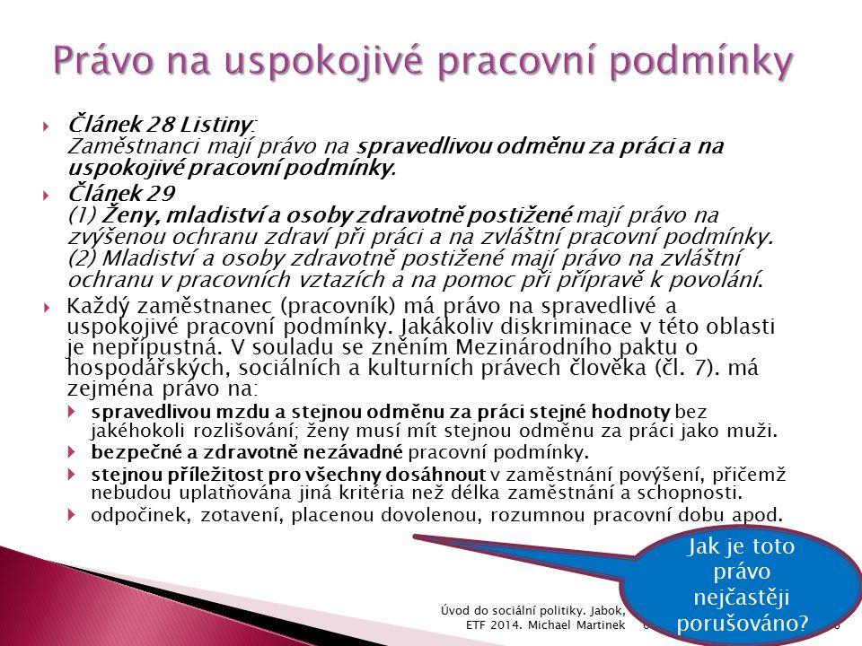  Článek 28 Listiny: Zaměstnanci mají právo na spravedlivou odměnu za práci a na uspokojivé pracovní podmínky.