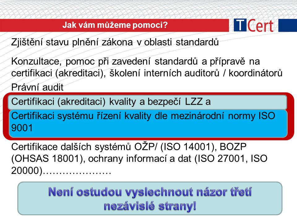 Zjištění stavu plnění zákona v oblasti standardů Konzultace, pomoc při zavedení standardů a přípravě na certifikaci (akreditaci), školení interních au